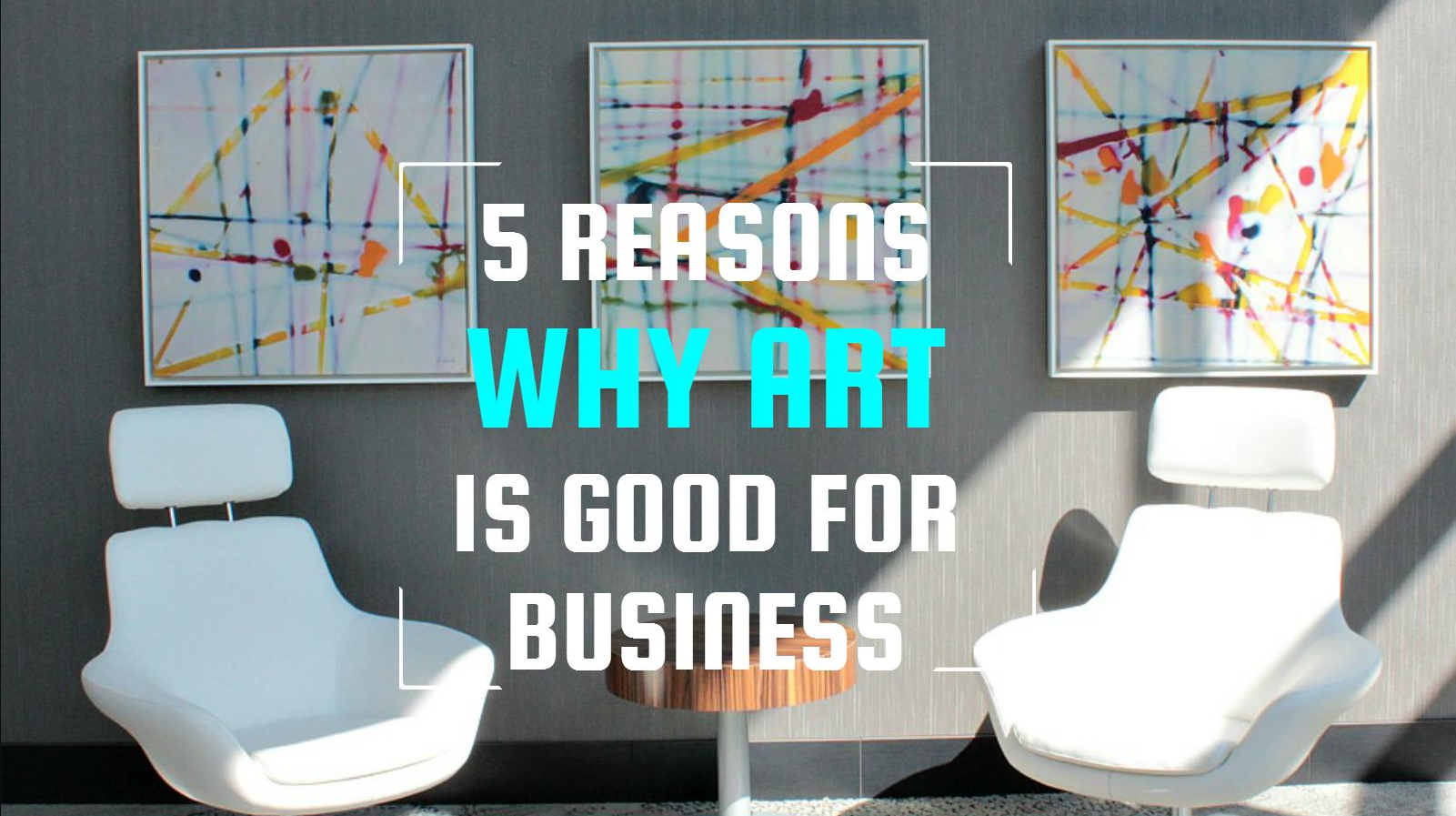 Why Is Art Important 5 Reasons Why Art Is Good For Business